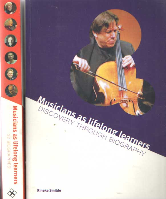 SMILDE, RINEKE - Musicians as lifelong learners: Discovery through biography & Musicians as lifelong learners: 32 Biographies.