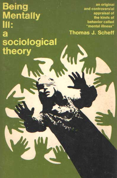 SCHEFF, THOMAS J. - Being mentally ill. A sociological theory.