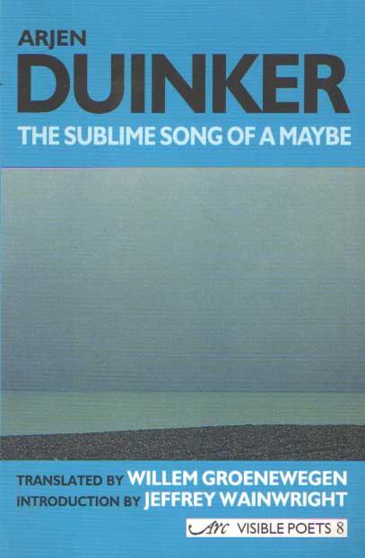 DUINKER - The Sublime Song of Maybe; Het sublieme lied van een misschien. Translated by Willem Groenewegen. Introduction by Jeffrey Wainwright.