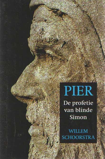 SCHOORSTRA, WILLEM - Pier. De profetie van blinde Simon .