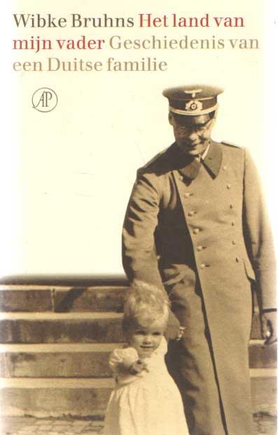 BRUHNS, WIBKE - Het land van mijn vader. Geschiedenis van een Duitse familie .