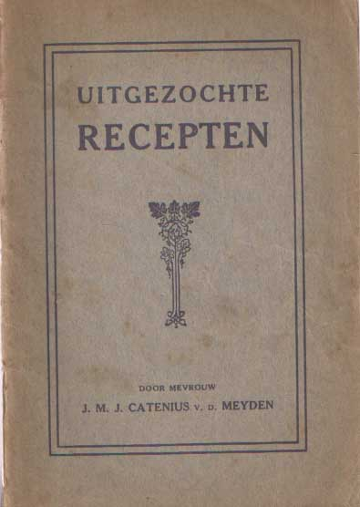 CATENIUS V.D. MEYDEN, MEVROUW J.M.J. - Uitgezochte recepten.