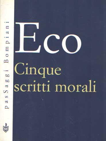 ECO, UMBERTO - Cinque scritti morali.