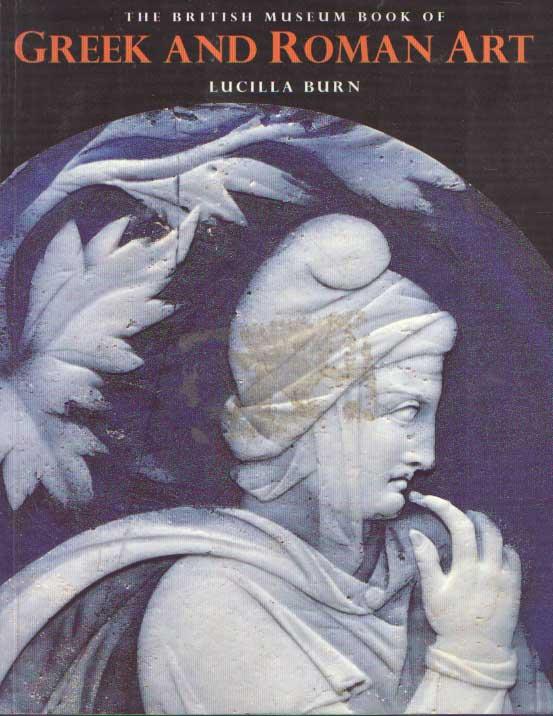 BURN, LUCILLA - The British Museum book of Greek and Roman art..