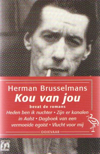BRUSSELMANS, HERMAN - Kou van jou. Bevat de romans: Heden ben ik nuchter; Zijn er kanalen in Aalst; Dagboek van een vermoeide egoïst en Vlucht voor mij.