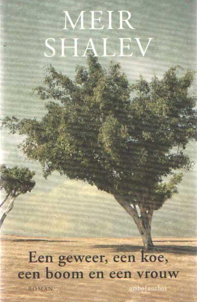 SHALEV, MEIR - Een geweer, een koe, een boom en een vrouw.