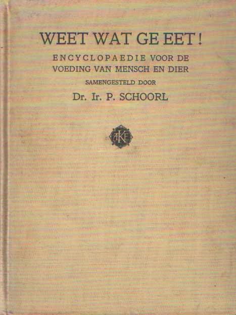 SCHOORL, P. - Weet wat ge eet! Encyclopaedie voor de voeding van mensch en dier.