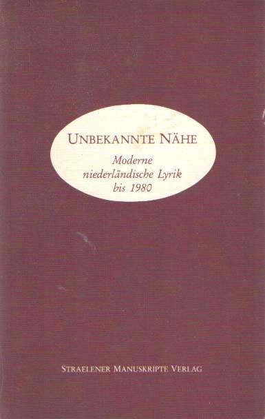 - Unbekannte Nahe, Moderne niederlandische Lyrik bis 1980.