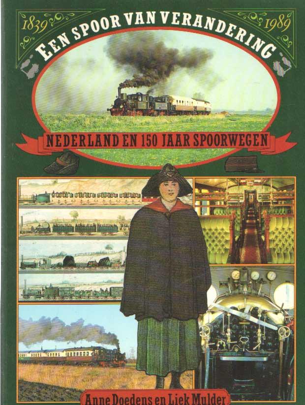DOEDENS EN LIEK MULDER, ANNE - Een spoor van verandering. Nederland en 150 jaar spoorwegen (1839-1989).