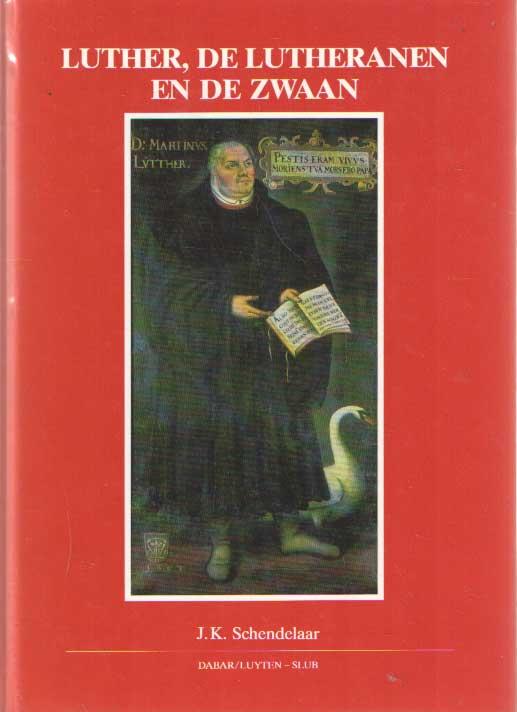 SCHENDELAAR, J.K. - Luther, de lutheranen en de zwaan.
