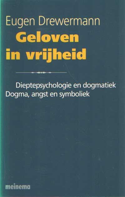 DREWERMANN, EUGEN - Geloven in vrijheid. Dieptepsychologie en dogmatiek. Dogma, angst en symboliek.