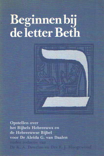 DEURLOO, K.A. E.A. - Beginnen bij de letter Beth : opstellen over het Bijbels Hebreeuws en de Hebreeuwse bijbel voor Dr. Aleida G. van Daalen, leesmoeder in Amsterdam..