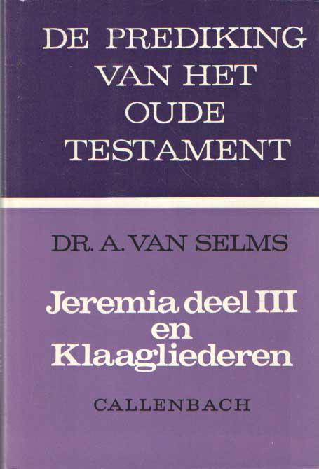 SELMS, A. VAN - Jeremia. Deel III en Klaagliederen. Prediking van het Oude Testament..