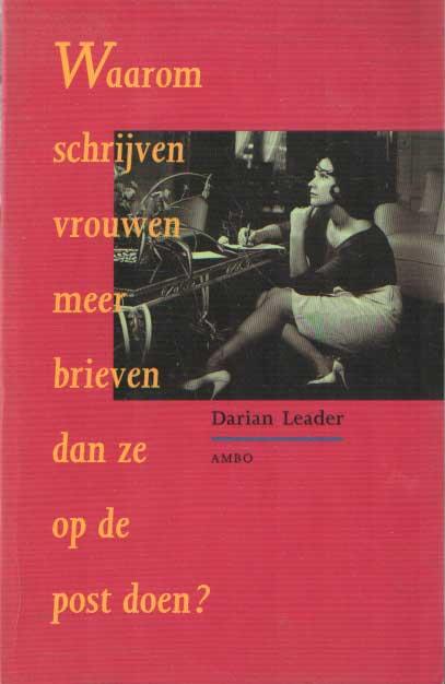 LEADER, DARIAN - Waarom schrijven vrouwen meer brieven dan ze op de post doen?.