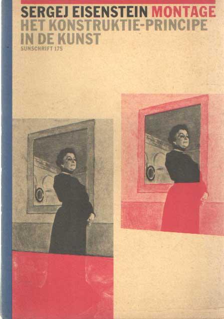 EISENSTEIN, SERGEJ - Montage - Het konstruktie-principe in de kunst.