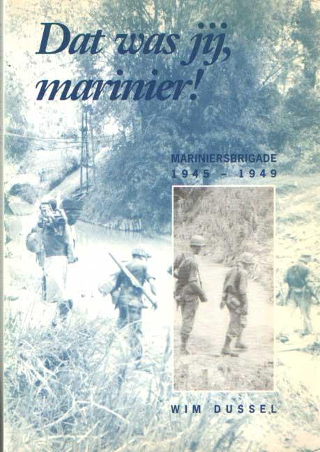DUSSEL, WIM - Dat was jij, marinier! De geschiedenis van de mariniersbrigade..