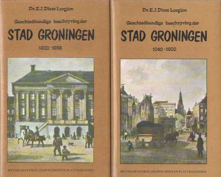 DIEST LORGION, E.J. - Geschiedkundige beschrijving der stad Groningen Eerste en tweede deel..