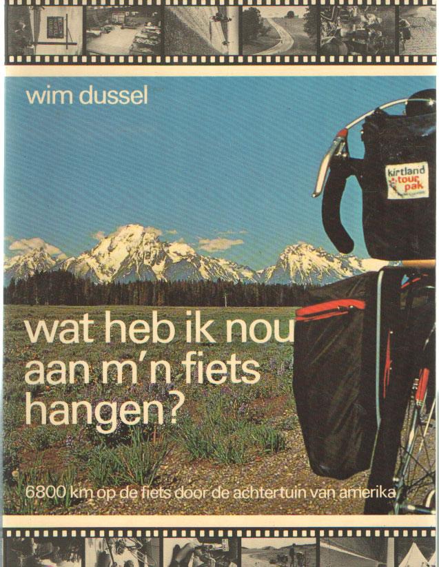 DUSSEL, WIM - Wat heb ik nou aan mijn fiets hangen? 6800 km op de fiets door de achtertuin van Amerika.