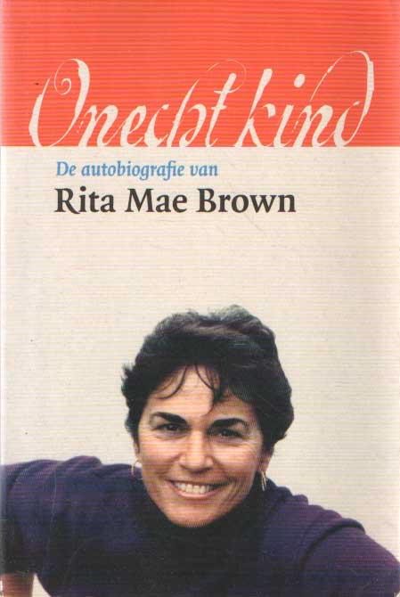 BROWN, RITA MAE - Onecht kind. De autobiografie van Rita Mae Brown..