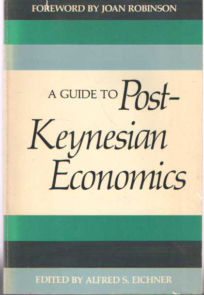EICHNER, ALFRED S. - A Guide to Post-Keynesian Economics.