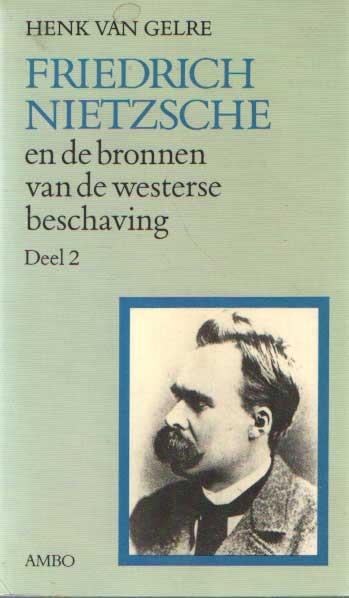 GELRE, HENK VAN - Friedrich Nietzsche en de bronnen van de Westerse beschaving. Deel 2.