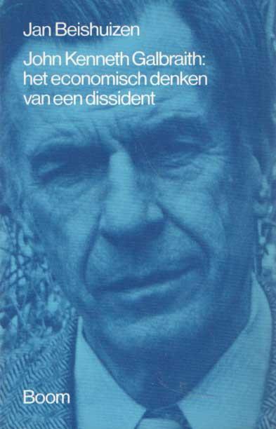 BEISHUIZEN, JAN - John Kenneth Galbraith. Het economisch denken van een dissident.
