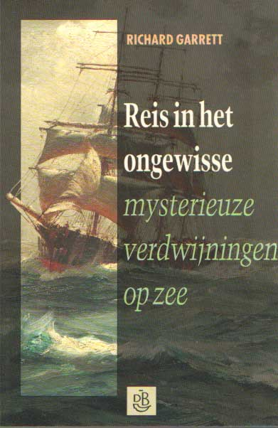 GARRETT, RICHARD - Reis in het ongewisse. Mysterieuze verdwijningen op zee.