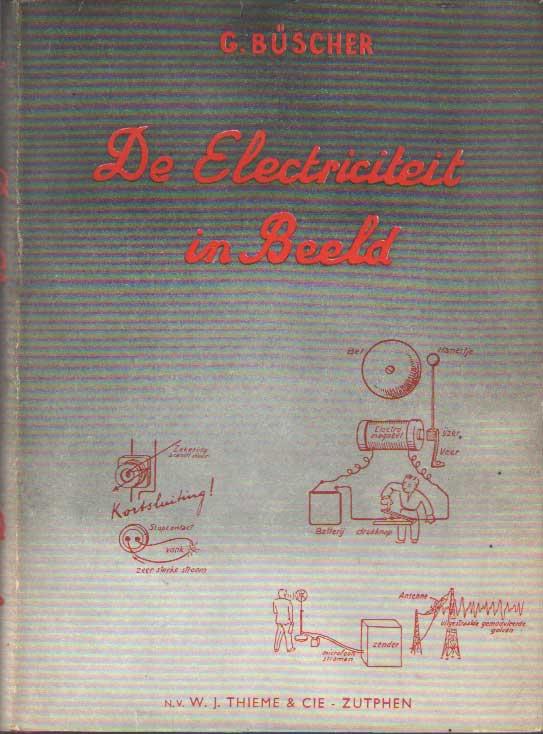 BUSCHER, GUSTAV - De elektriciteit in beeld. Populaire verklaring van de moderne toepassing der electriciteit met behulp van plaatjes en vergelijkingen.