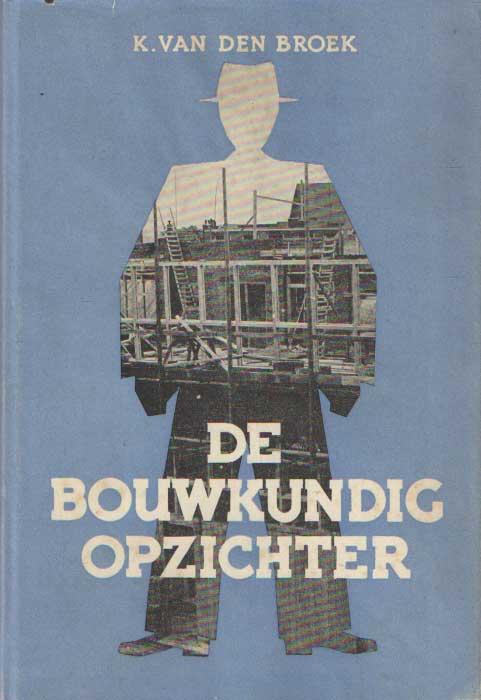 BROEK, K. VAN DEN - De bouwkundig opzichter.