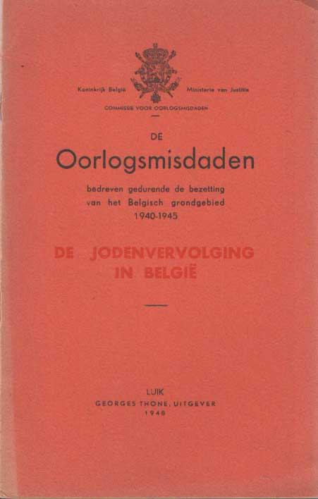 - De oorlogsmisdaden bedreven gedurende de bezetting van het Belgisch grondgebied 1940 - 1945. De Jodenvervolging in België.