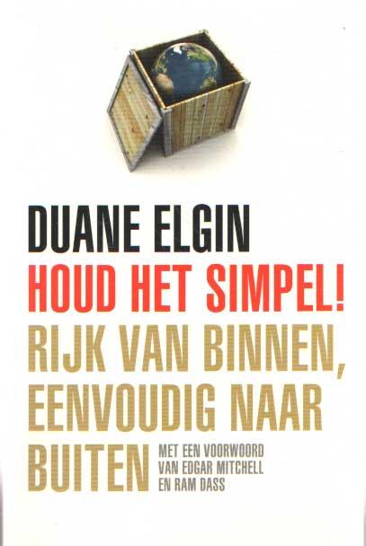 ELGIN, DUANE - Houd het simpel! Rijk van binnen, eenvoudig naar buiten. Met een voorwoord van Edgar Mitchell en Ram Dass.