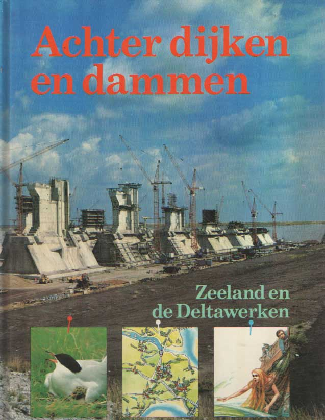 LEEUWEN, NOORTJE E.A. - Achter dijken en dammen. Zeeland en de Deltawerken.