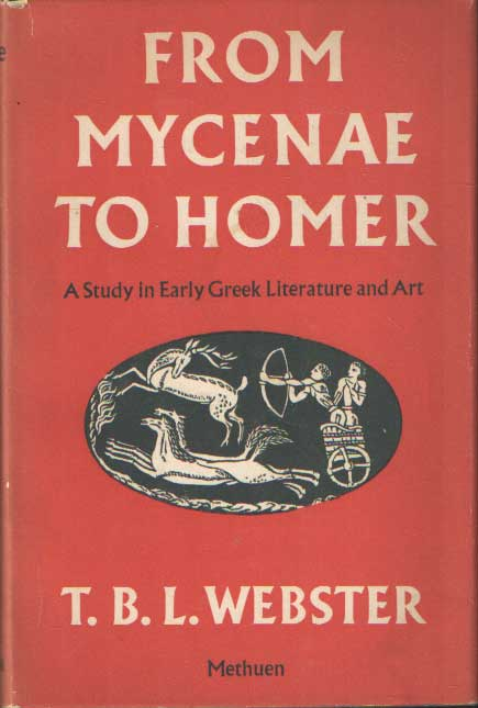 WEBSTER, T.B.L. - From Mycenae to Homer a Study in Early Greek Literature and Art.