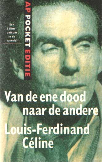 CÉLINE, LOUIS FERDINAND - Van de ene dood naar de andere. Brieven, artikelen en polemieken, gekozen, ingeleid en uit het Frans vertaald door E. Kummer.