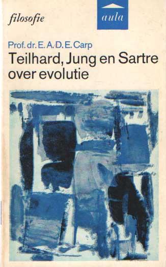 CARP, E.A.D.E. - Teilhard, Jung en Sartre over evolutie.