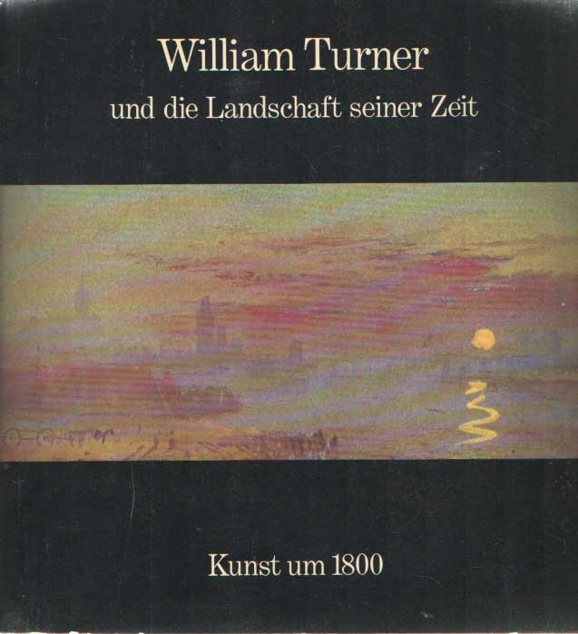 BUTLIN, MARTIN - William Turner und die Landschaft seiner Zeit.