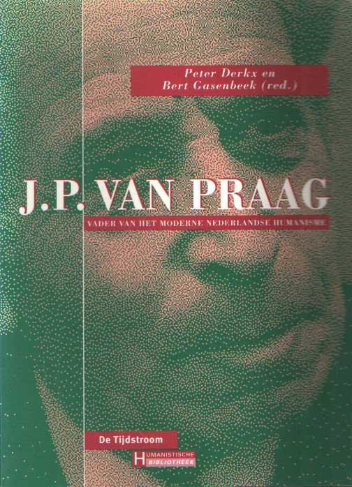 DERKX, PETER & BERT GASENBEEK - J.P. van Praag. Vader van het moderne Nederlandse Humanisme.