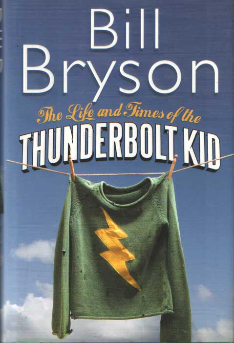 BRYSON, BILL - The Life and Times of the Thunderbolt Kid.