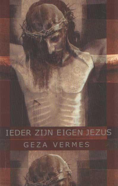 VERMES, GEZA - Ieder zijn eigen Jezus. Vertaald door Eduard Verhoef.