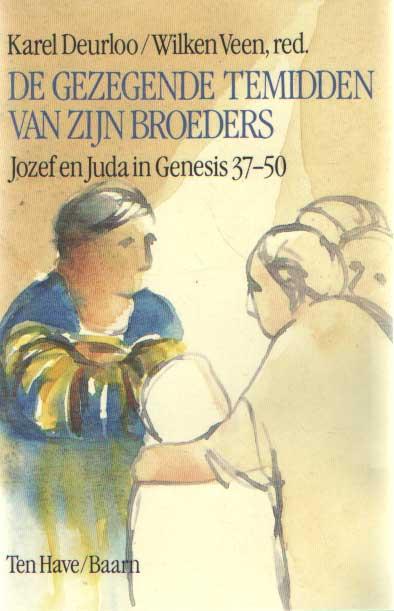 DEURLOO, KAREL & WILKEN VEEN - De gezegende temidden van zijn broers. Jozef en Juda in Genesis 37-50.