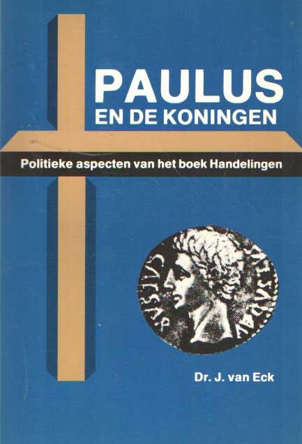 ECK, J. VAN - Paulus en de koningen. Politieke aspecten van het boek Handelingen.