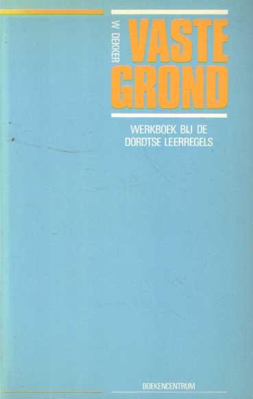 DEKKER, W. - Vaste grond. Werkboek bij de Dordtse Leeregels.