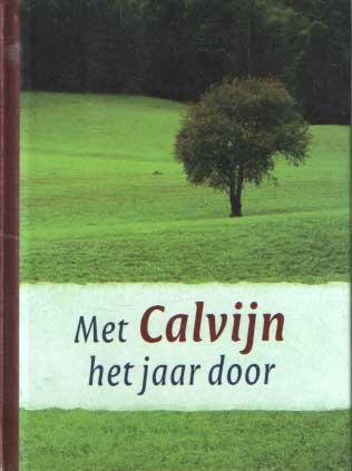 CALVIJN, JOHANNES - Met Calvijn het jaar door.