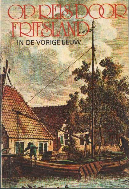 EEKHOFF, W. - Op reis door Friesland in de vorige eeuw.