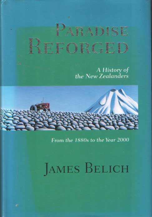BELICH, JAMES - Paradise Reforged. A History of the New Zealanders from the 1880s to the Year 2000.