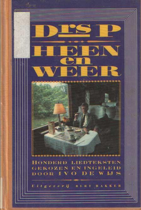DRS. P - Heen & Weer. Honderd liedteksten gekozen en ingeleid door Ivo de Wijs.