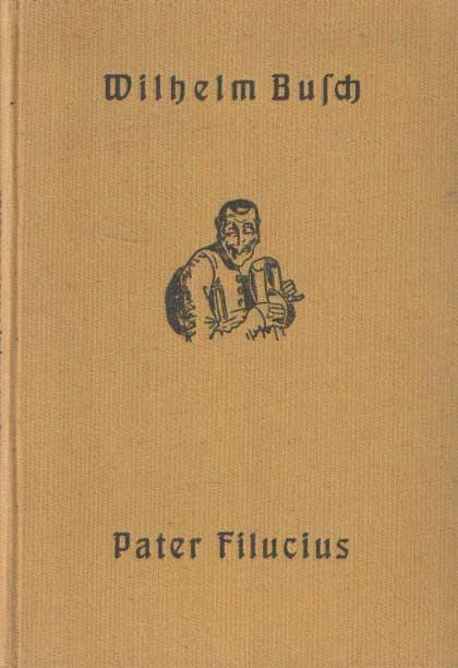 BUSCH, WILHELM - Pater Filucius. Allegorishes Zeitbild. Mit den Beigaben