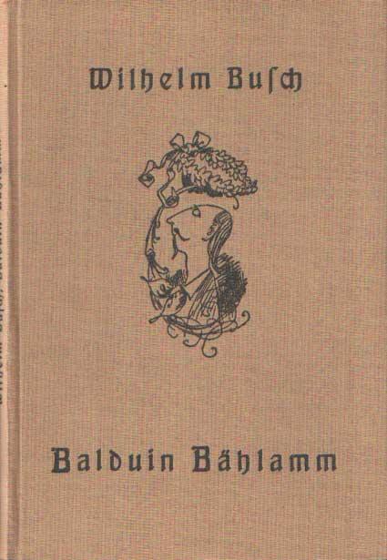 BUSCH, WILHELM - Balduin Bahlamm. Der verhinderte Dichter.