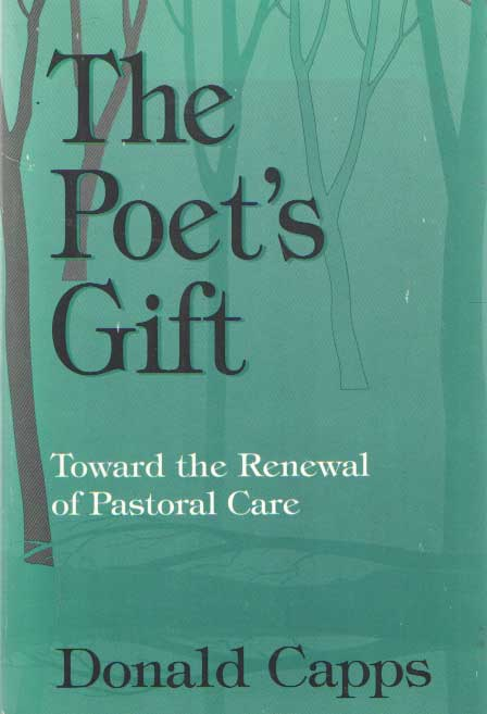 CAPPS, DONALD - The Poet's Gift: Toward the Renewal of Pastoral Care.