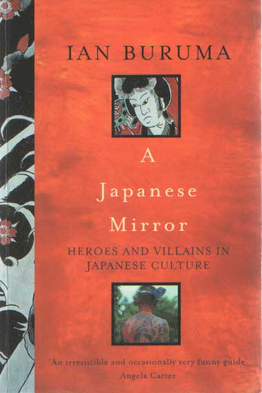 BURUMA, IAN - A Japanese Mirror: Heroes and Villains of Japanese Culture.